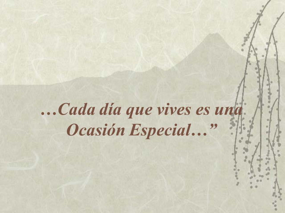 …Cada día que vives es una Ocasión Especial…
