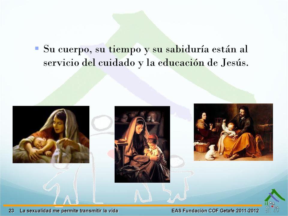 Su cuerpo, su tiempo y su sabiduría están al servicio del cuidado y la educación de Jesús.