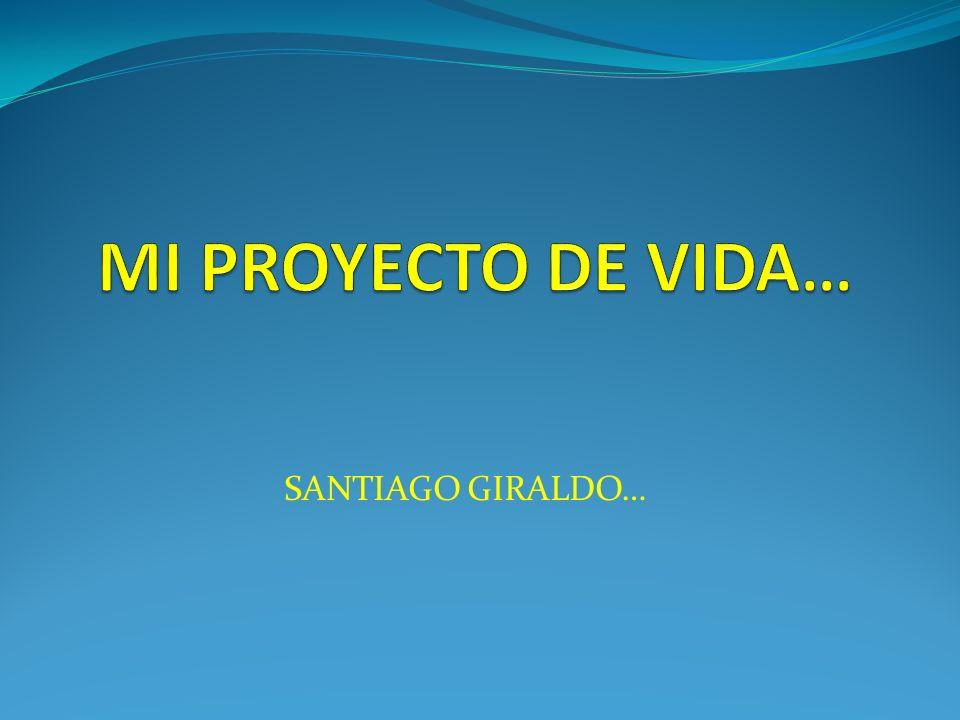 MI PROYECTO DE VIDA… SANTIAGO GIRALDO…