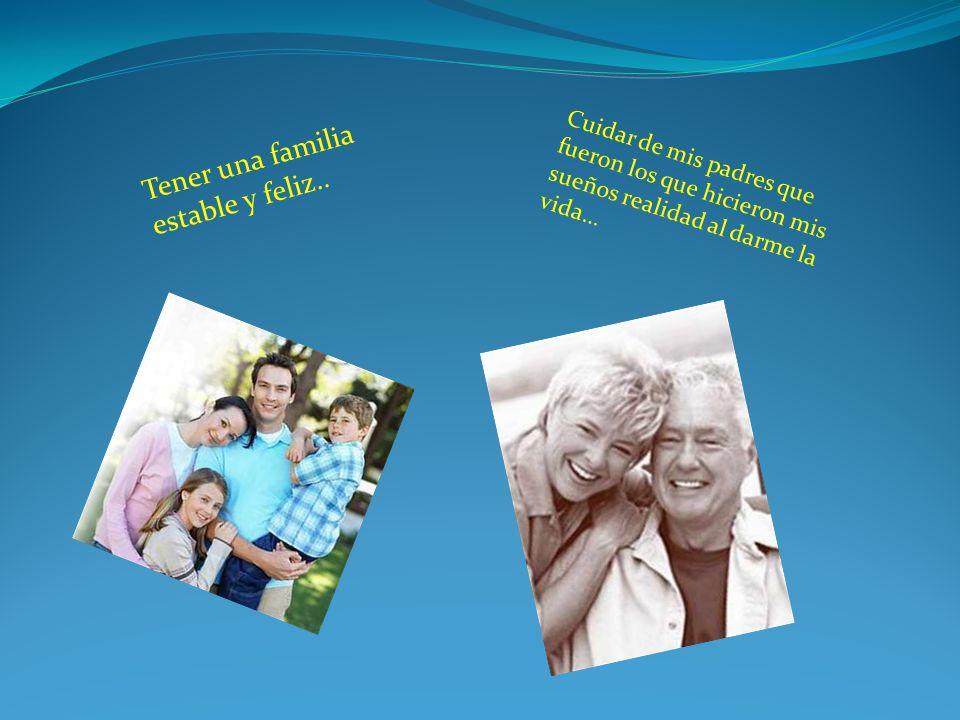 Tener una familia estable y feliz..