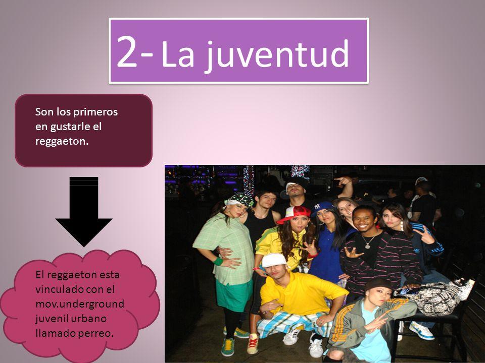 2- La juventud Son los primeros en gustarle el reggaeton.