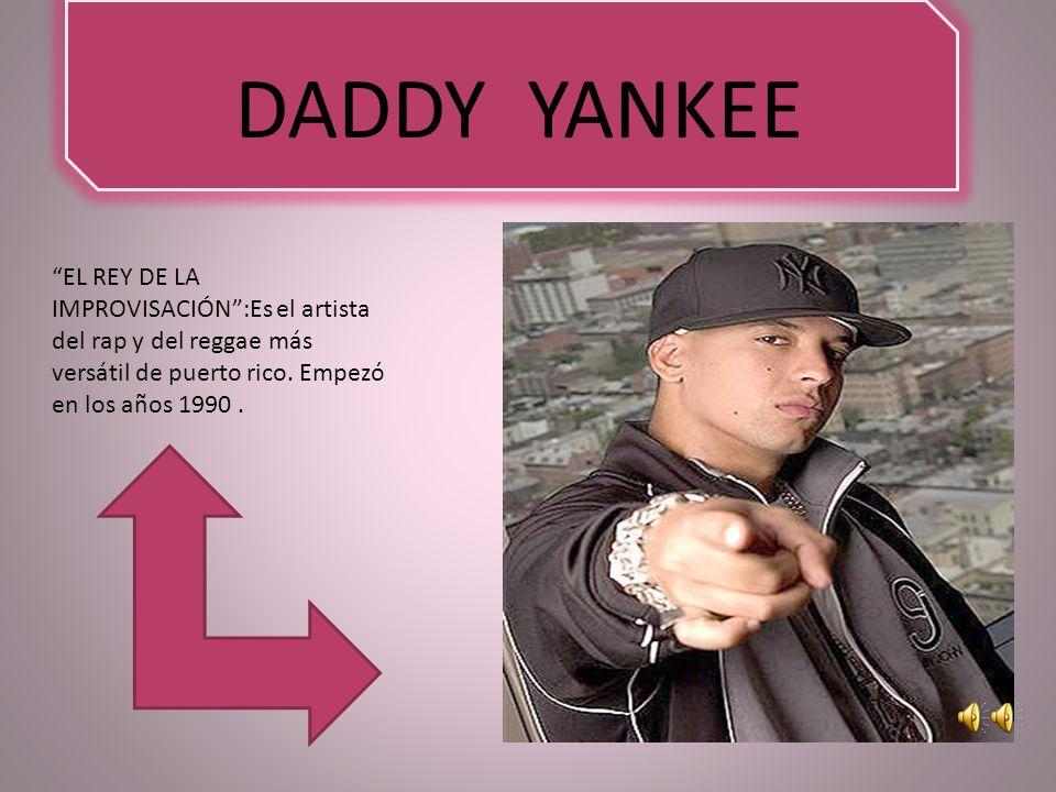 DADDY YANKEE EL REY DE LA IMPROVISACIÓN :Es el artista del rap y del reggae más versátil de puerto rico.