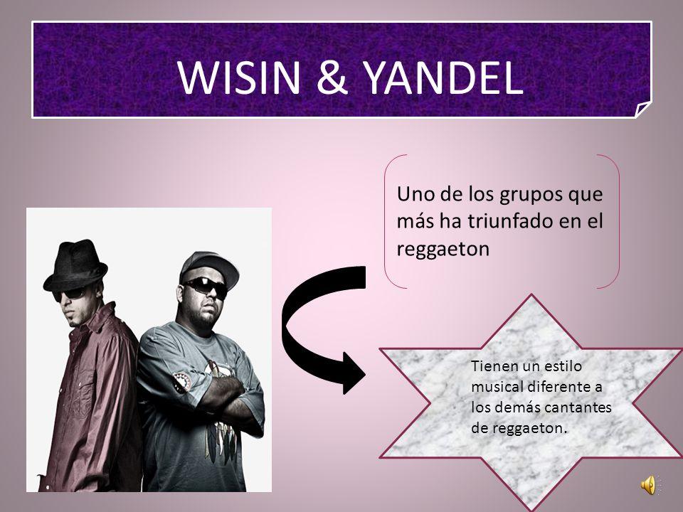 WISIN & YANDEL Uno de los grupos que más ha triunfado en el reggaeton