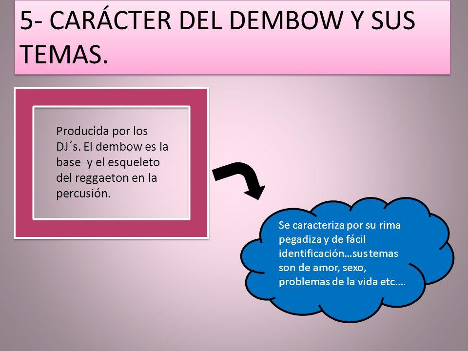 5- CARÁCTER DEL DEMBOW Y SUS TEMAS.