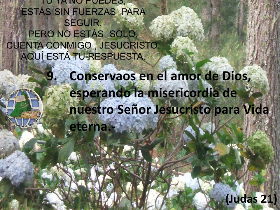 Conservaos en el amor de Dios, esperando la misericordia de nuestro Señor Jesucristo para Vida eterna.-