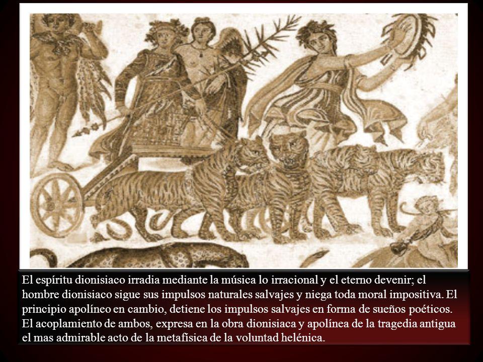 El espíritu dionisiaco irradia mediante la música lo irracional y el eterno devenir; el hombre dionisiaco sigue sus impulsos naturales salvajes y niega toda moral impositiva.
