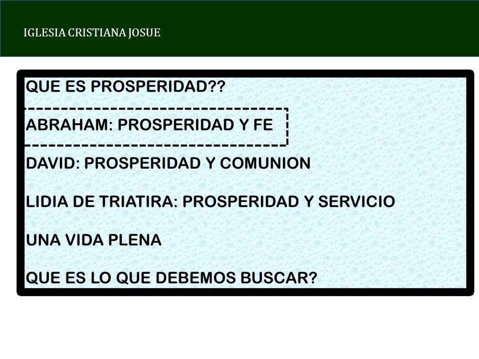 QUE ES PROSPERIDAD ABRAHAM: PROSPERIDAD Y FE. DAVID: PROSPERIDAD Y COMUNION. LIDIA DE TRIATIRA: PROSPERIDAD Y SERVICIO.