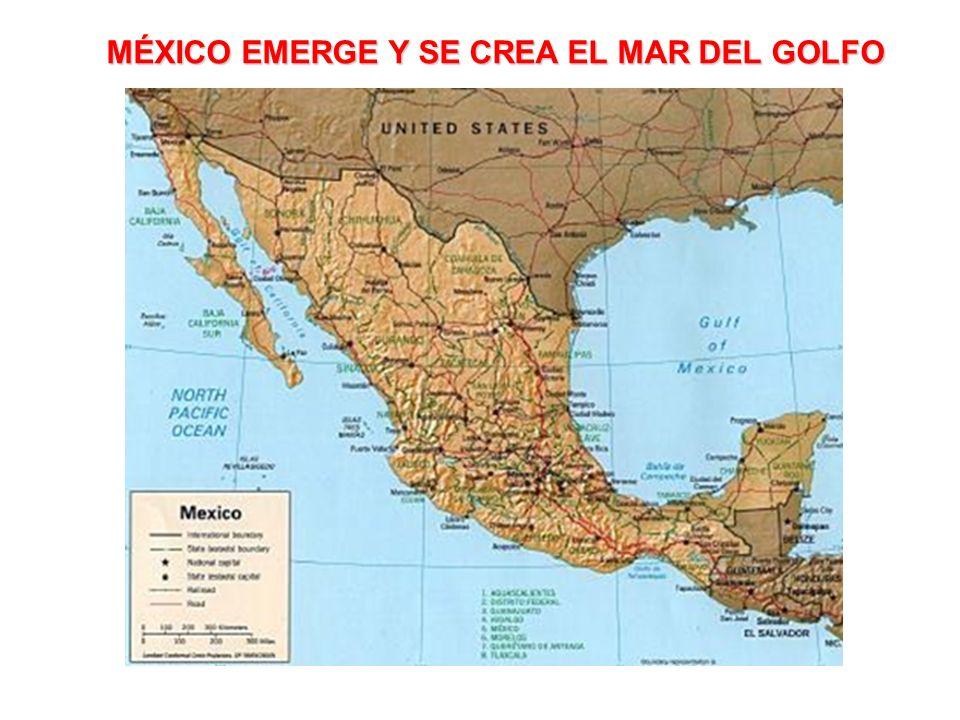 MÉXICO EMERGE Y SE CREA EL MAR DEL GOLFO