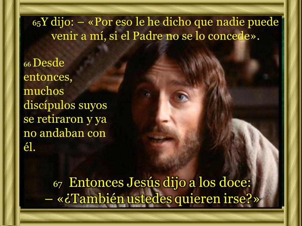67 Entonces Jesús dijo a los doce: – «¿También ustedes quieren irse »
