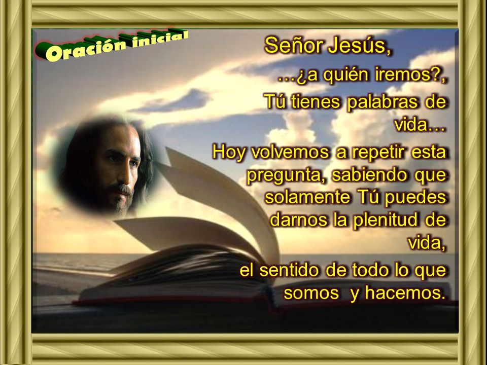 Señor Jesús, …¿a quién iremos , Tú tienes palabras de vida…