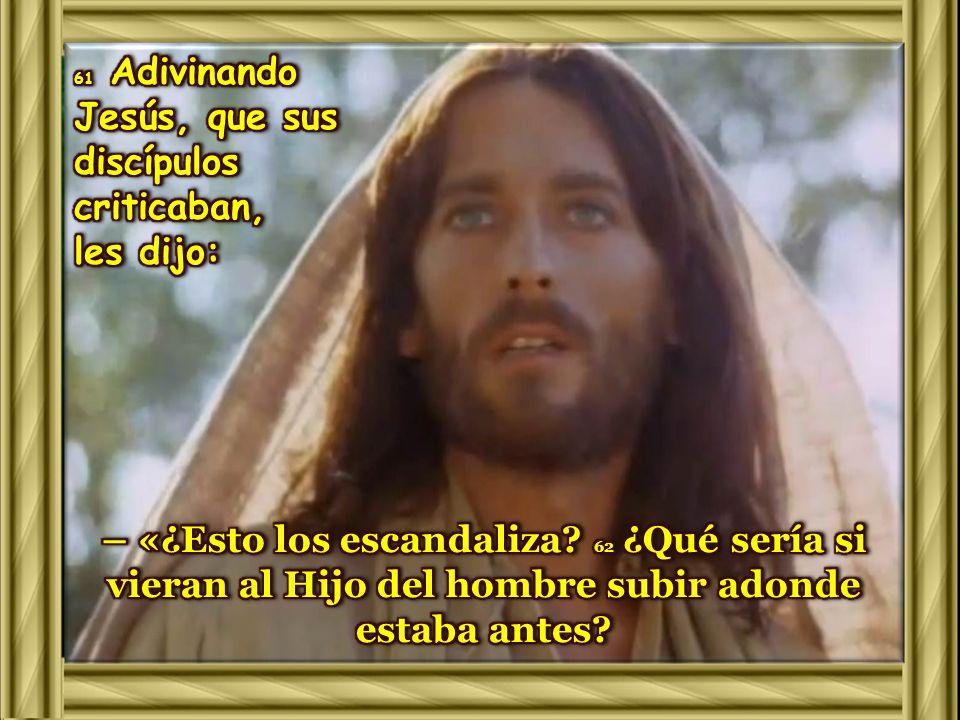 61 Adivinando Jesús, que sus discípulos criticaban,