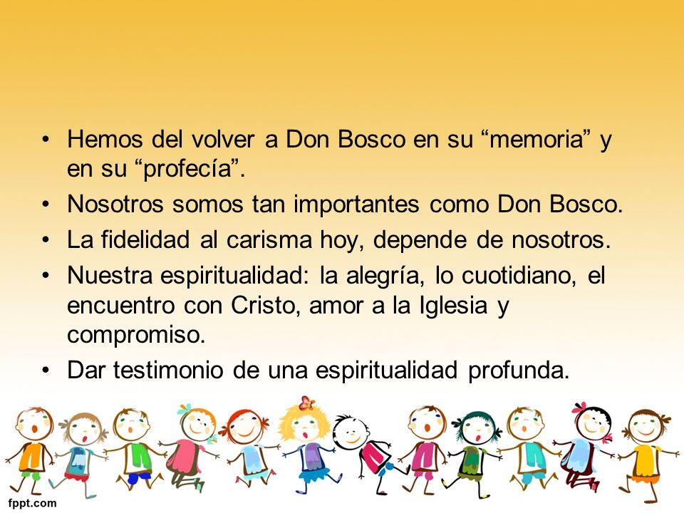 Hemos del volver a Don Bosco en su memoria y en su profecía .