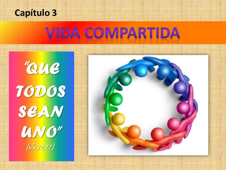 Capítulo 3 VIDA COMPARTIDA QUE TODOS SEAN UNO (Jn 20,17)