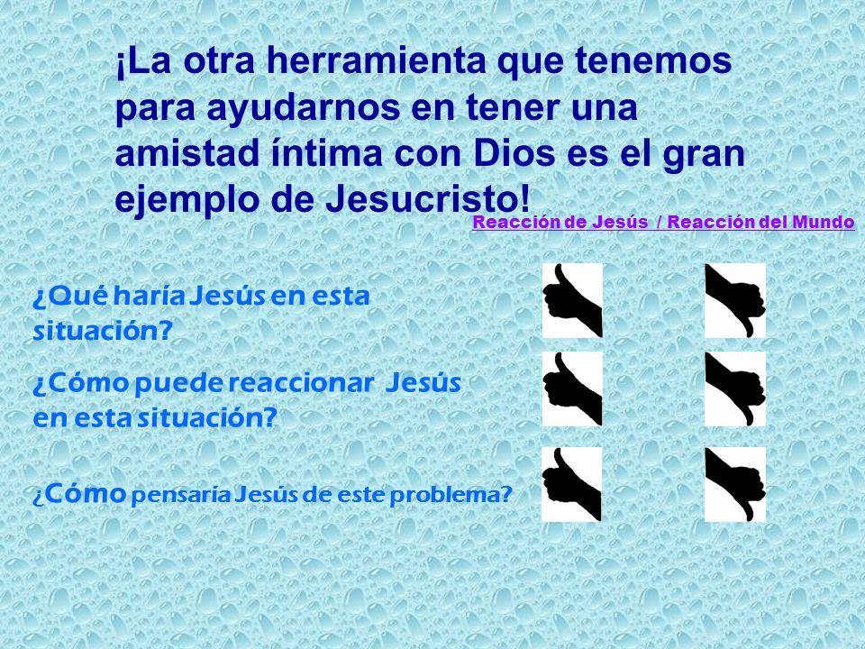 ¡La otra herramienta que tenemos para ayudarnos en tener una amistad íntima con Dios es el gran ejemplo de Jesucristo!