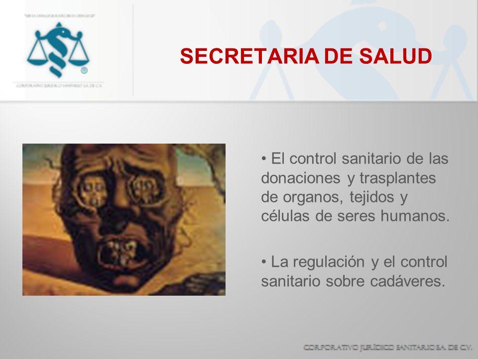SECRETARIA DE SALUD El control sanitario de las donaciones y trasplantes de organos, tejidos y células de seres humanos.