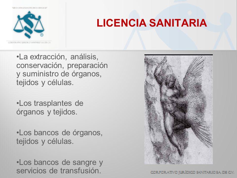 LICENCIA SANITARIA La extracción, análisis, conservación, preparación y suministro de órganos, tejidos y células.