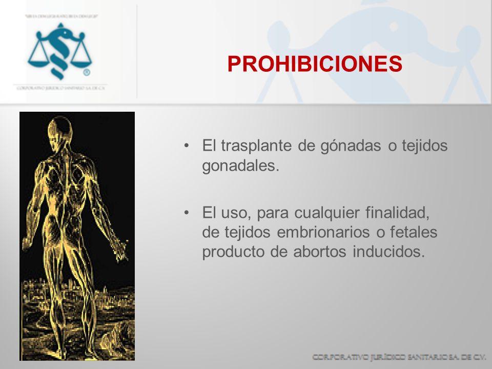 PROHIBICIONES El trasplante de gónadas o tejidos gonadales.