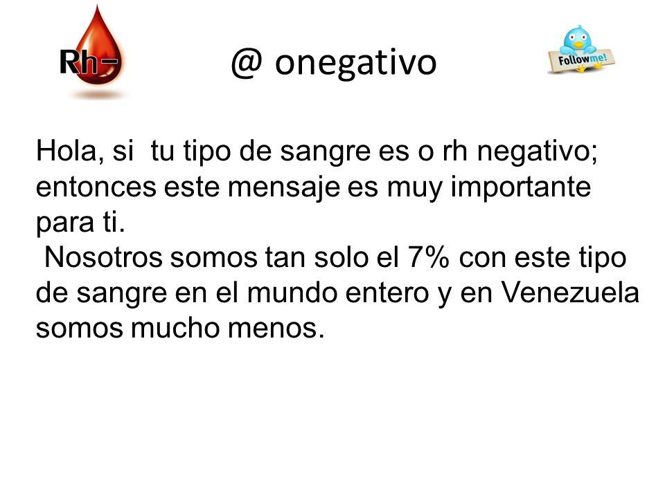 @ onegativo Hola, si tu tipo de sangre es o rh negativo; entonces este mensaje es muy importante para ti.
