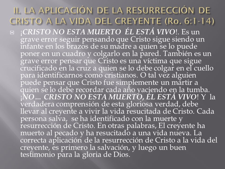 II. LA APLICACIÓN DE LA RESURRECCIÓN DE CRISTO A LA VIDA DEL CREYENTE (Ro. 6:1-14)