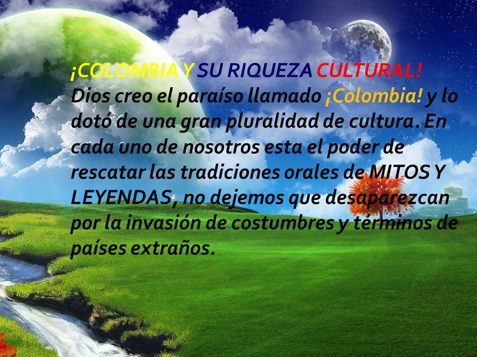 ¡COLOMBIA Y SU RIQUEZA CULTURAL!