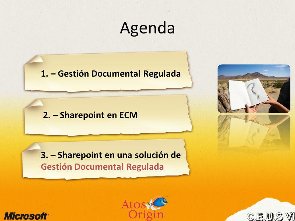 Agenda 1. – Gestión Documental Regulada 2. – Sharepoint en ECM