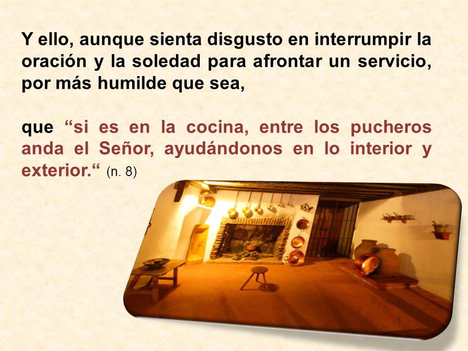 Y ello, aunque sienta disgusto en interrumpir la oración y la soledad para afrontar un servicio, por más humilde que sea,