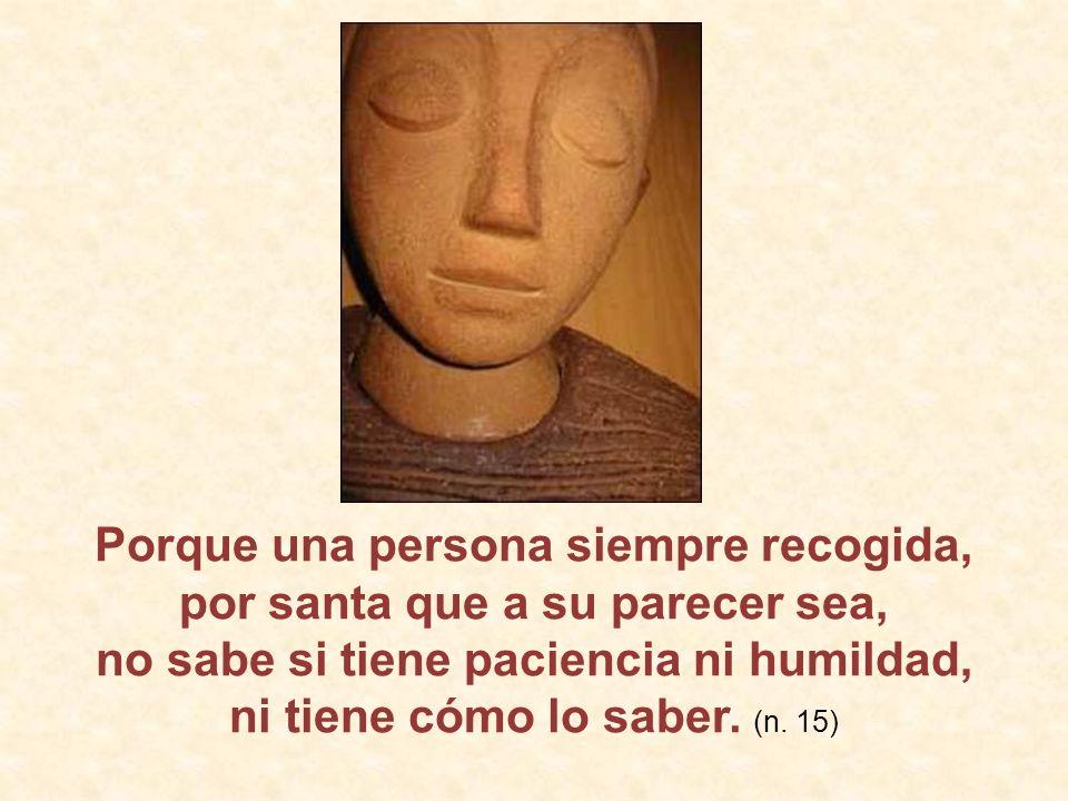 Porque una persona siempre recogida, por santa que a su parecer sea,
