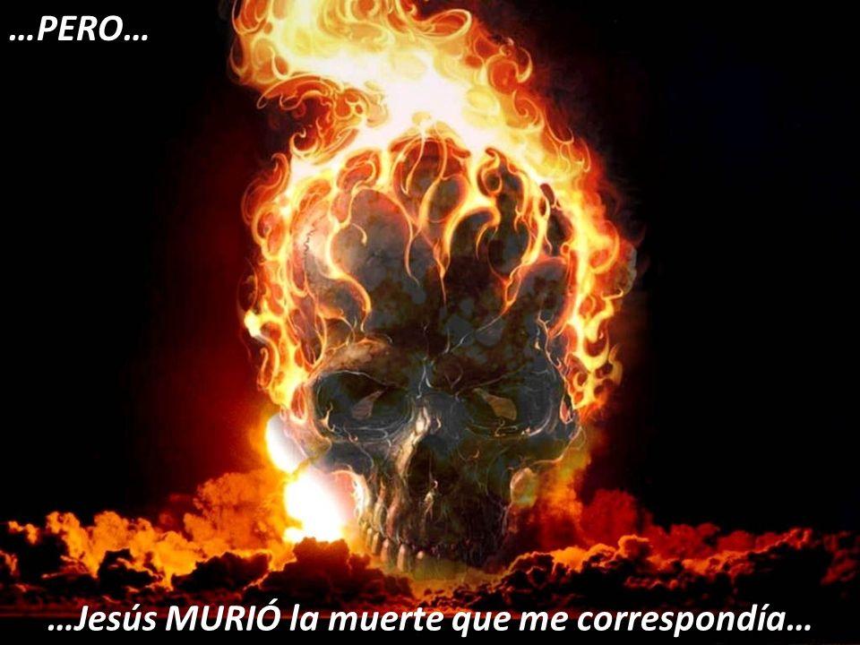 …Jesús MURIÓ la muerte que me correspondía…