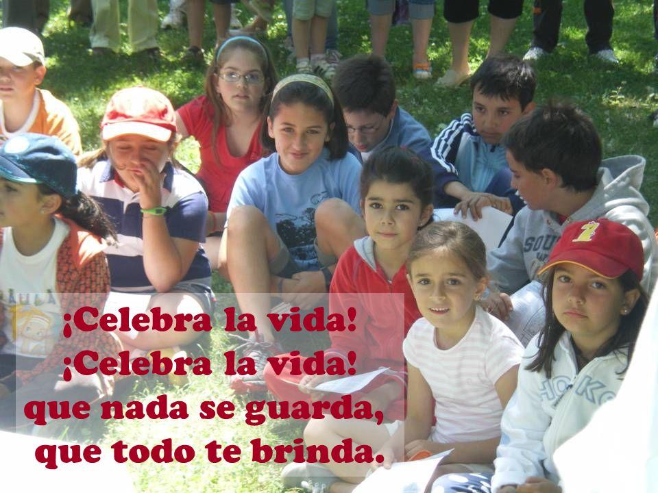 ¡Celebra la vida! que nada se guarda, que todo te brinda.