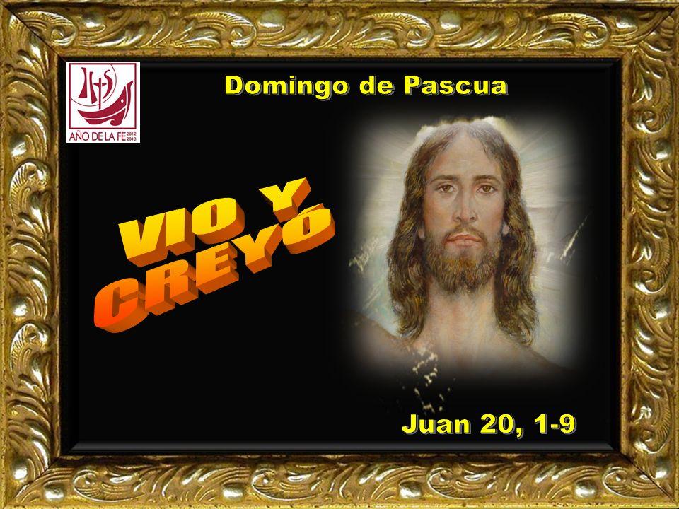 Domingo de Pascua VIO Y CREYÓ Juan 20, 1-9