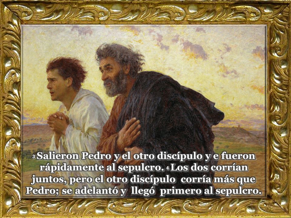 3 Salieron Pedro y el otro discípulo y e fueron rápidamente al sepulcro.
