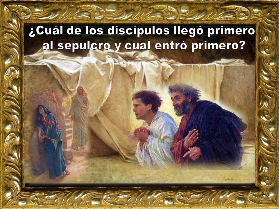 ¿Cuál de los discípulos llegó primero