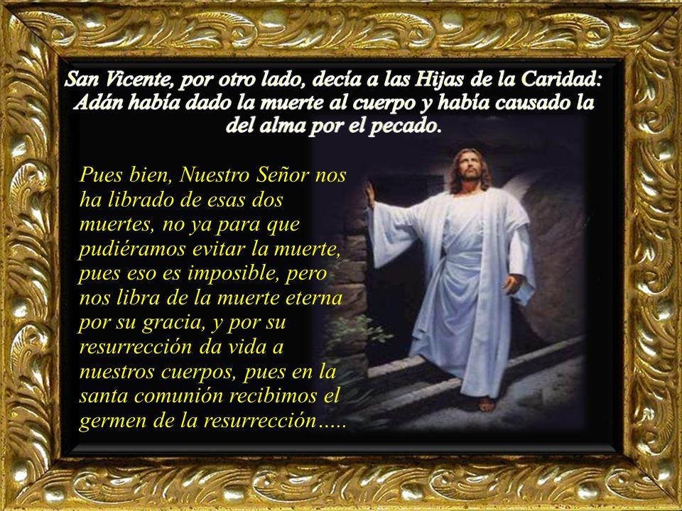 San Vicente, por otro lado, decía a las Hijas de la Caridad: Adán había dado la muerte al cuerpo y había causado la del alma por el pecado.