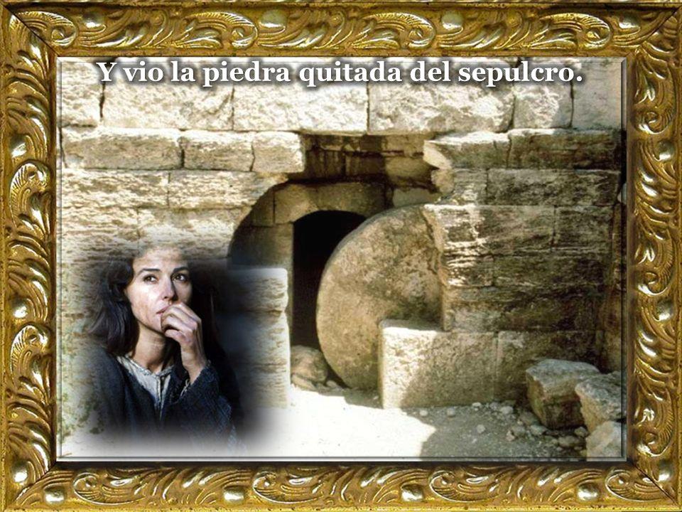 Y vio la piedra quitada del sepulcro.
