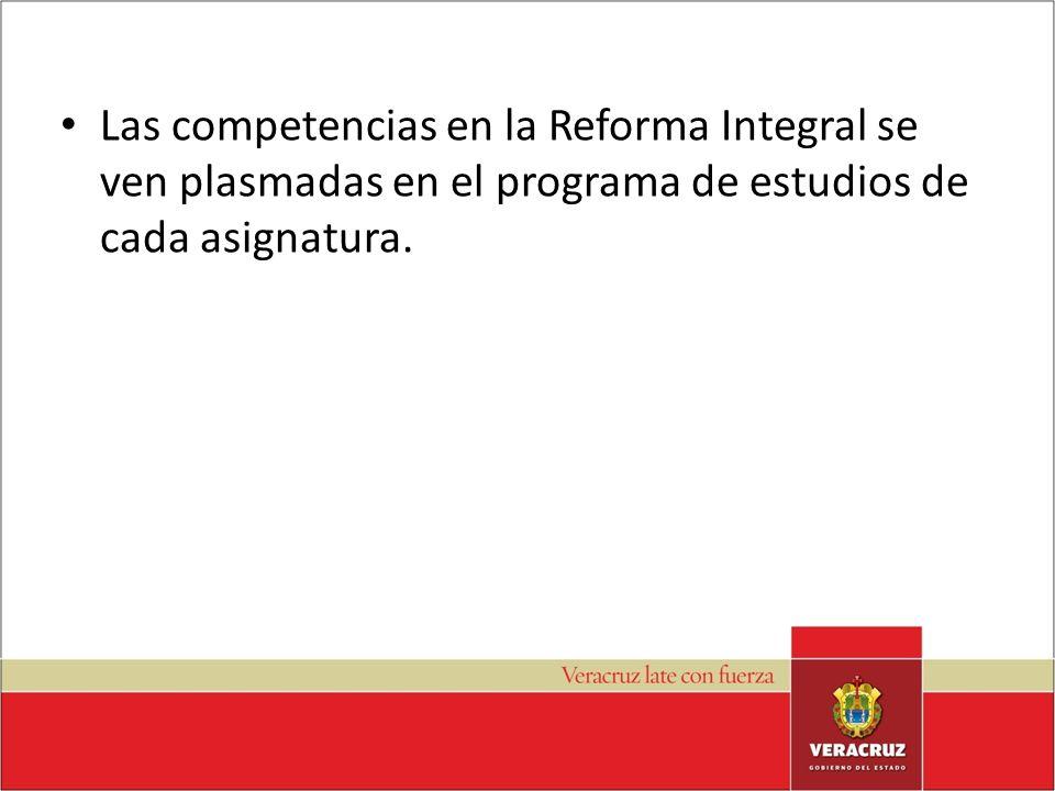 Las competencias en la Reforma Integral se ven plasmadas en el programa de estudios de cada asignatura.