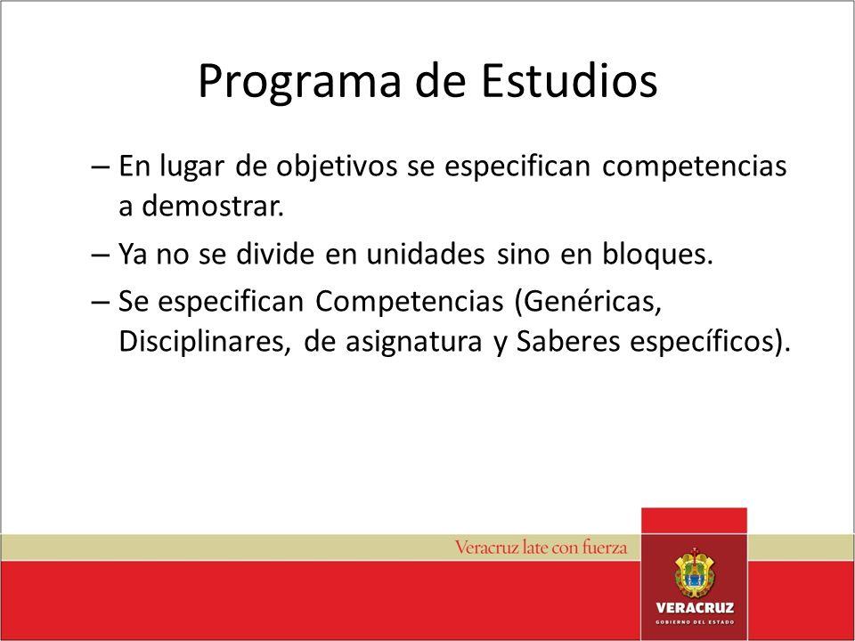 Programa de Estudios En lugar de objetivos se especifican competencias a demostrar. Ya no se divide en unidades sino en bloques.