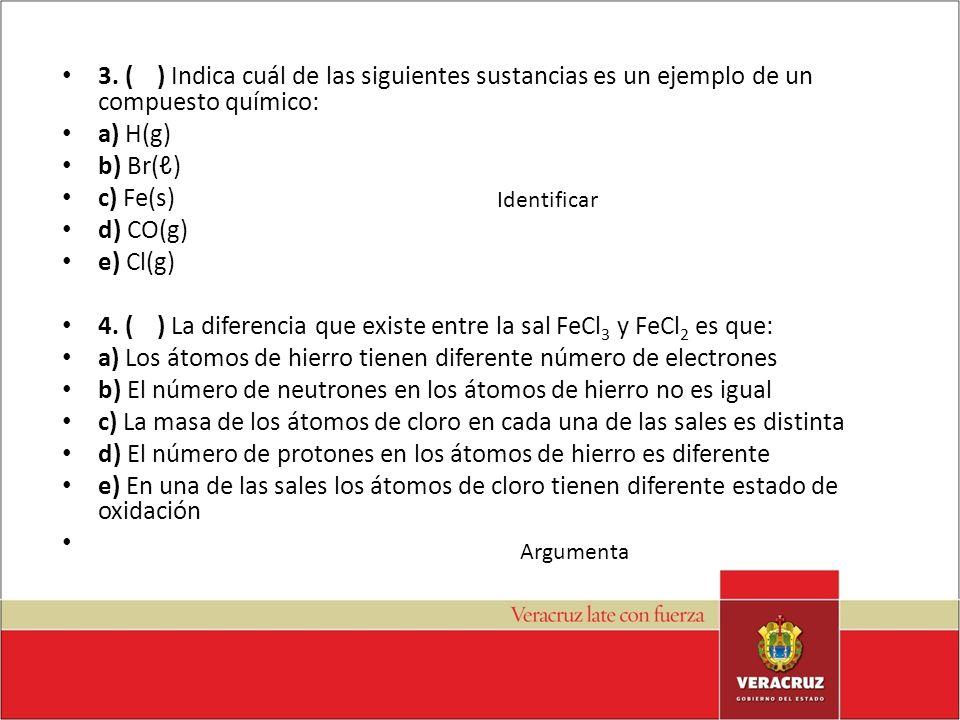 4. ( ) La diferencia que existe entre la sal FeCl3 y FeCl2 es que:
