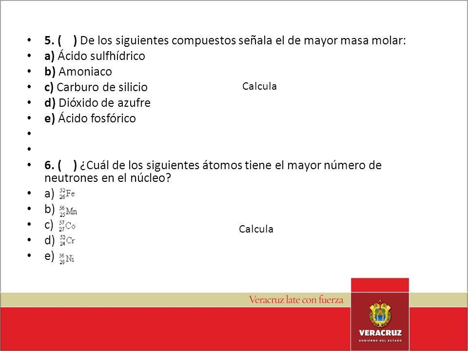5. ( ) De los siguientes compuestos señala el de mayor masa molar: