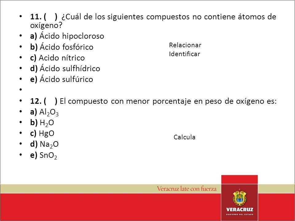 12. ( ) El compuesto con menor porcentaje en peso de oxígeno es: