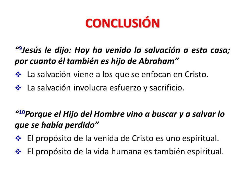 CONCLUSIÓN 9Jesús le dijo: Hoy ha venido la salvación a esta casa; por cuanto él también es hijo de Abraham