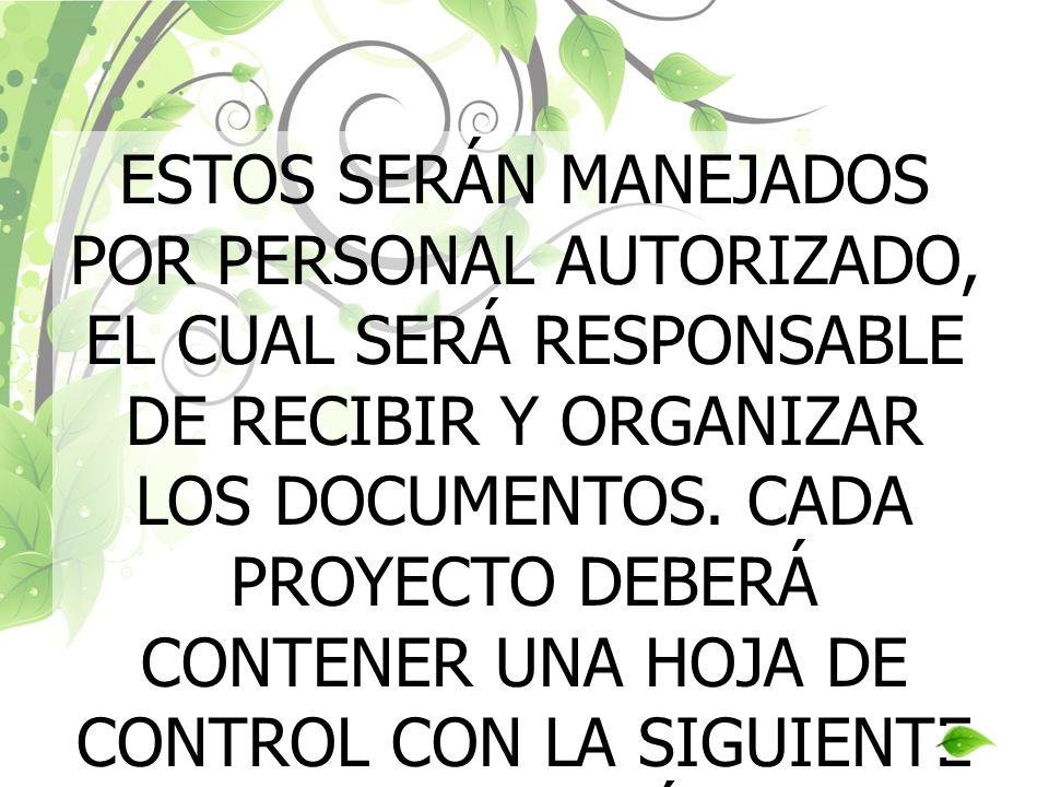 ESTOS SERÁN MANEJADOS POR PERSONAL AUTORIZADO, EL CUAL SERÁ RESPONSABLE DE RECIBIR Y ORGANIZAR LOS DOCUMENTOS.