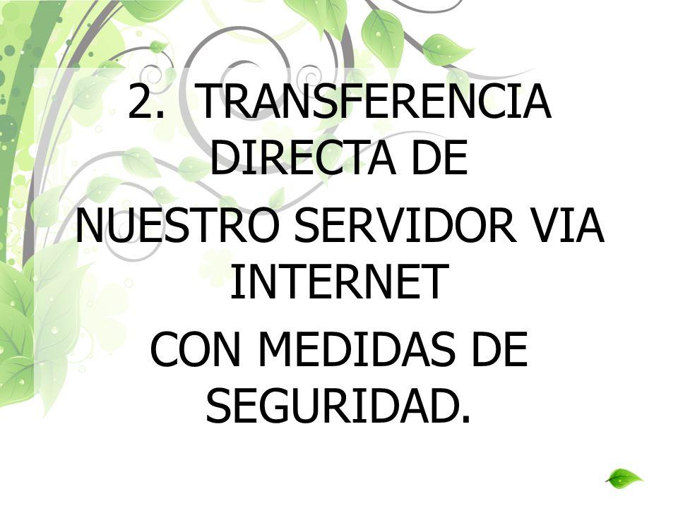 2. TRANSFERENCIA DIRECTA DE NUESTRO SERVIDOR VIA INTERNET