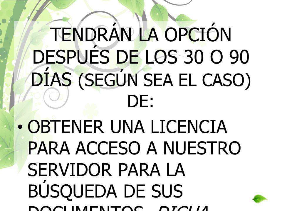 TENDRÁN LA OPCIÓN DESPUÉS DE LOS 30 O 90 DÍAS (SEGÚN SEA EL CASO) DE: