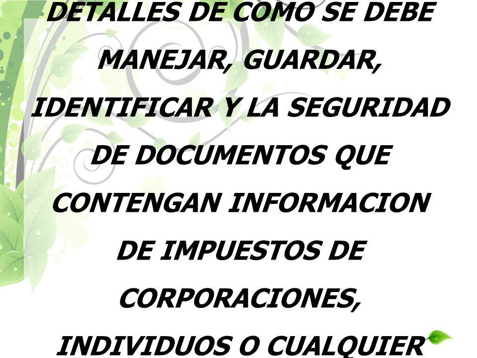 ESTA PUBLICACION OFRECE DETALLES DE COMO SE DEBE MANEJAR, GUARDAR, IDENTIFICAR Y LA SEGURIDAD DE DOCUMENTOS QUE CONTENGAN INFORMACION DE IMPUESTOS DE CORPORACIONES, INDIVIDUOS O CUALQUIER OTRO.