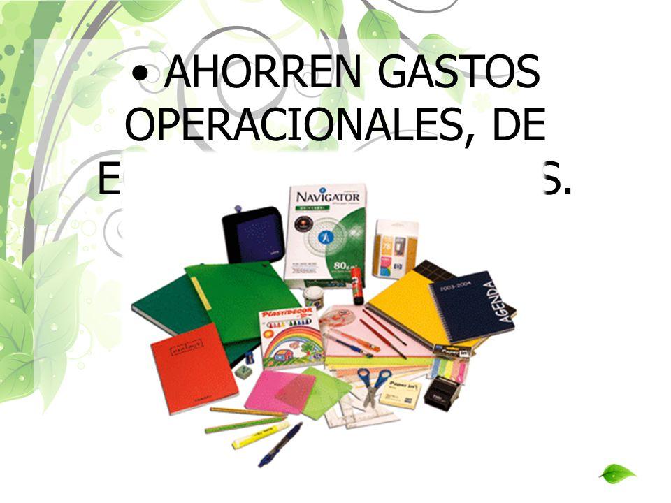 • AHORREN GASTOS OPERACIONALES, DE EQUIPO Y MATERIALES.