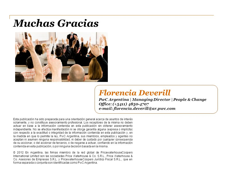 Muchas GraciasFlorencia Deverill PwC Argentina | Managing Director | People & Change Office: (+5411) 4850-4707 e-mail: florencia.deverill@ar.pwc.com.