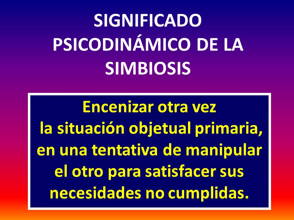 SIGNIFICADO PSICODINÁMICO DE LA SIMBIOSIS