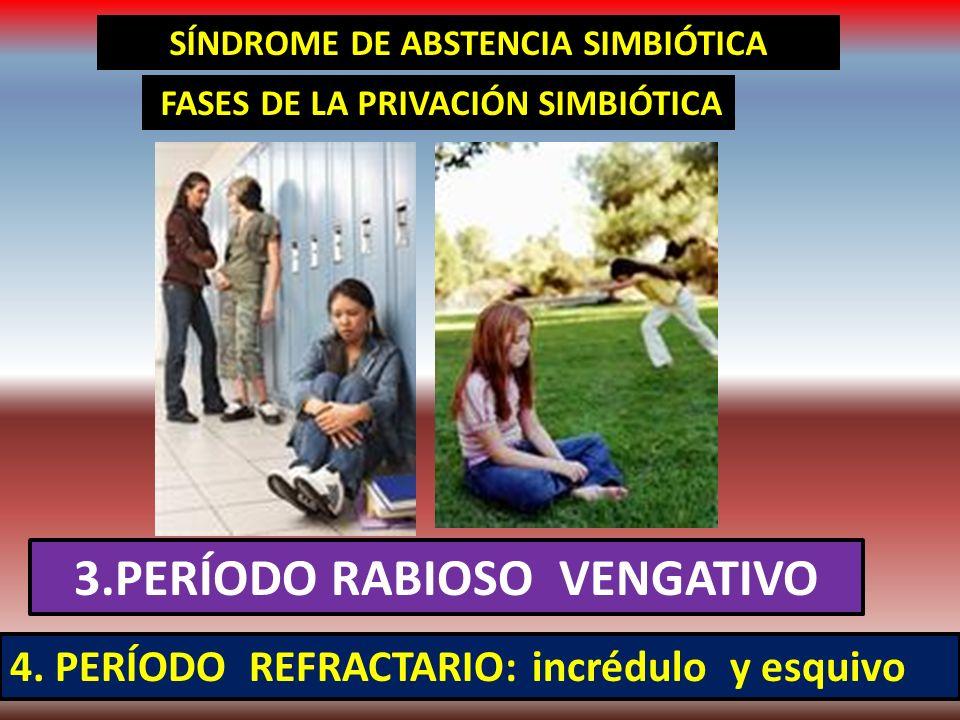 SÍNDROME DE ABSTENCIA SIMBIÓTICA 3.PERÍODO RABIOSO VENGATIVO
