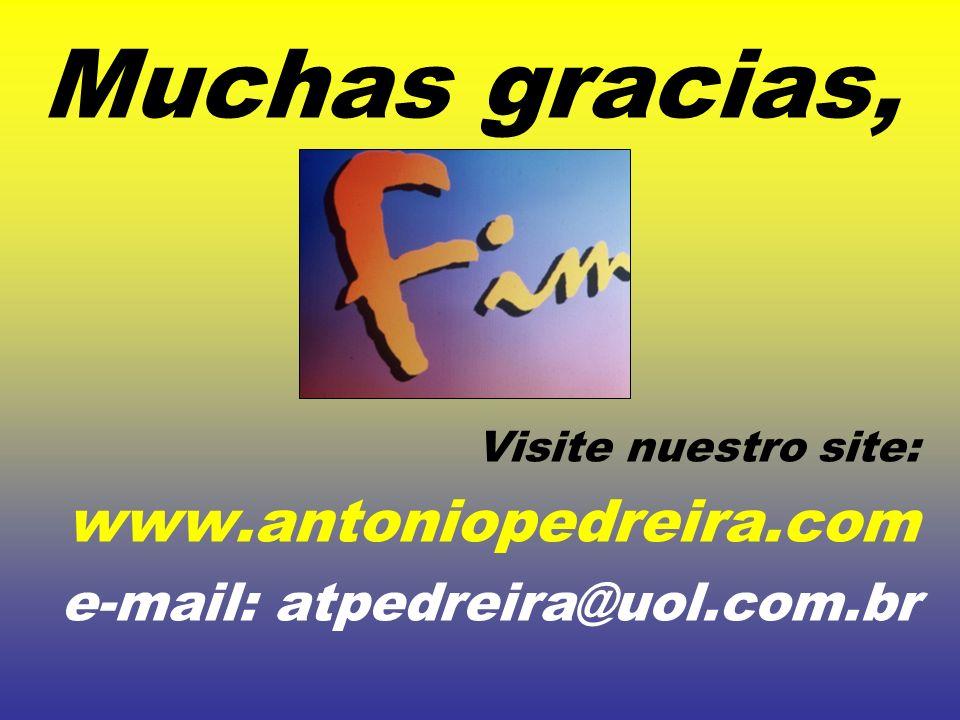 Muchas gracias, www.antoniopedreira.com e-mail: atpedreira@uol.com.br