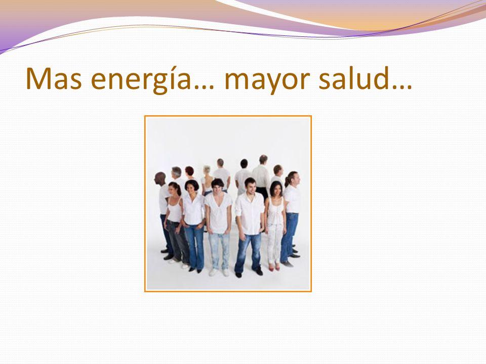 Mas energía… mayor salud…